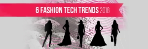 6 Technologies Transforming Fashion Retail in 2018