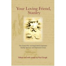Your Loving Friend, Stanley: The Great War Correspondence Between Stanley Spencer and Desmond Chute