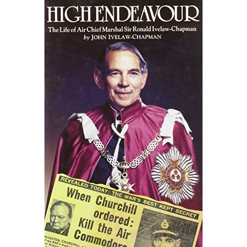 High Endeavour: The Life of Air Chief Marshal Sir Ronald Ivelaw-Chapman