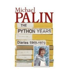 The Python Years: Diaries 1969-1979 Volume One: The Python Years 1969-1979