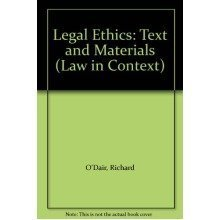 Legal Ethics: Text and Materials (law in Context)
