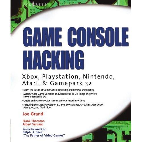 Game Console Hacking: Xbox, PlayStation, Nintendo, Game Boy, Atari, & Gamepark 32: Have Fun While Voiding Your Warranty: Xbox, PlayStation, Ninten...