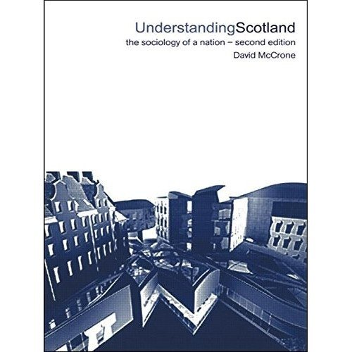 Understanding Scotland: the Sociology of a Nation: the Sociology of a Stateless Nation (international Library of Sociology)
