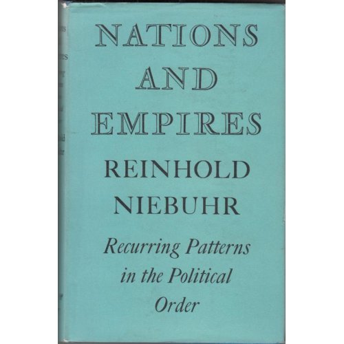 Nations & Empires: Recurring Patterns in the Political Order , R. Niebuhr