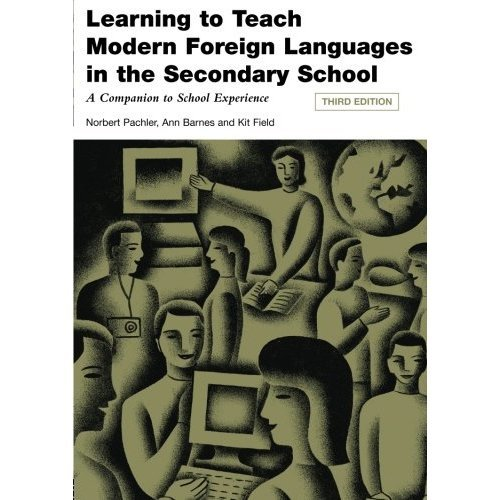 Learning to Teach Modern Foreign Languages in the Secondary School, Third Edition: A Companion to School Experience (Learning to Teach in the Seco...