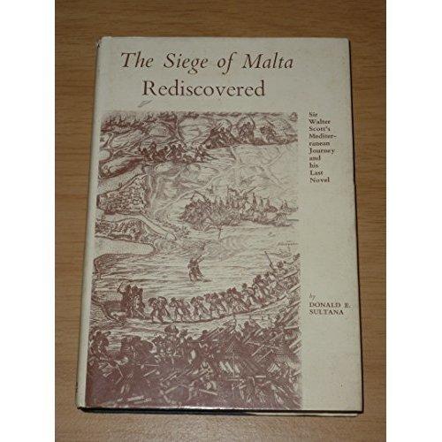 """Siege of Malta"" Rediscovered: Sir Walter Scott's Mediterranean Journey and His Last Novel"