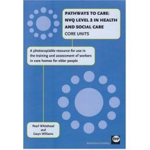 Pathways to Care: NVQ2 in Health and Social Care Core Units: A Photocopiable Resource for Use in the Training and Assessment of Workers in Care Ho...