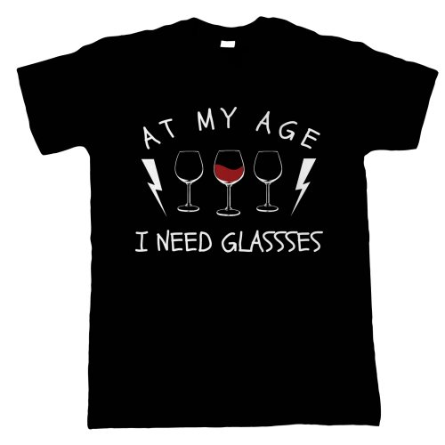 At My Age I Need Glasses, Mens Funny T Shirt - Drinking Gift Him