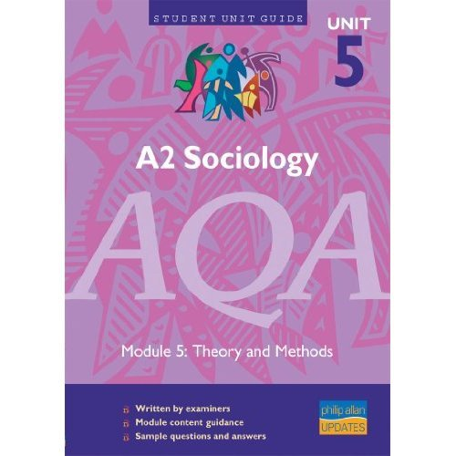 A2 Sociology AQA Unit 5: Theory and Methods Unit Guide: unit 5, module 5 (Student Unit Guides)