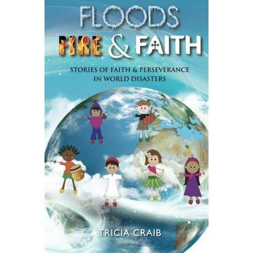 Floods, Fire and Faith: Stories of Faith & Perseverance in World Disasters