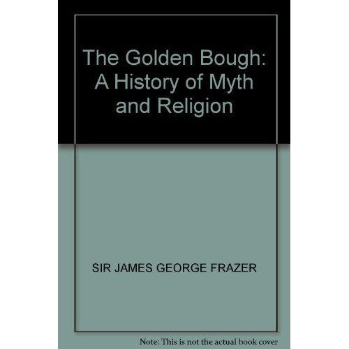 The Golden Bough: a History of Myth and Religion