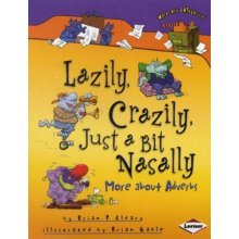 Lazily, Crazily.  Just a Bit Nasally - More About Adverbs