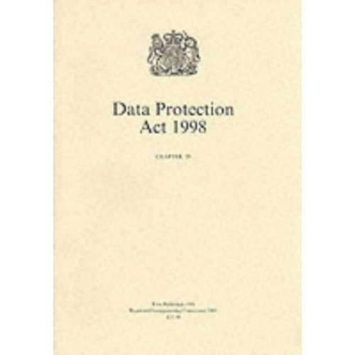 Data Protection Act 1998: Elizabeth II. Chapter 29 (Public General Acts - Elizabeth II)