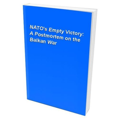 NATO's Empty Victory: A Postmortem on the Balkan War