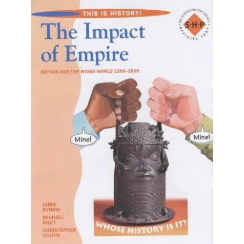 This is History: The Impact of Empire Pupil's Book: A world study of the British Empire - 1585 to the present: Colonialism 1500-2000