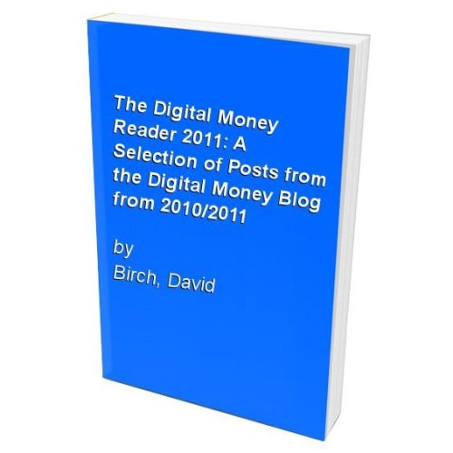 The Digital Money Reader 2011: A Selection of Posts from the Digital Money Blog from 2010/2011