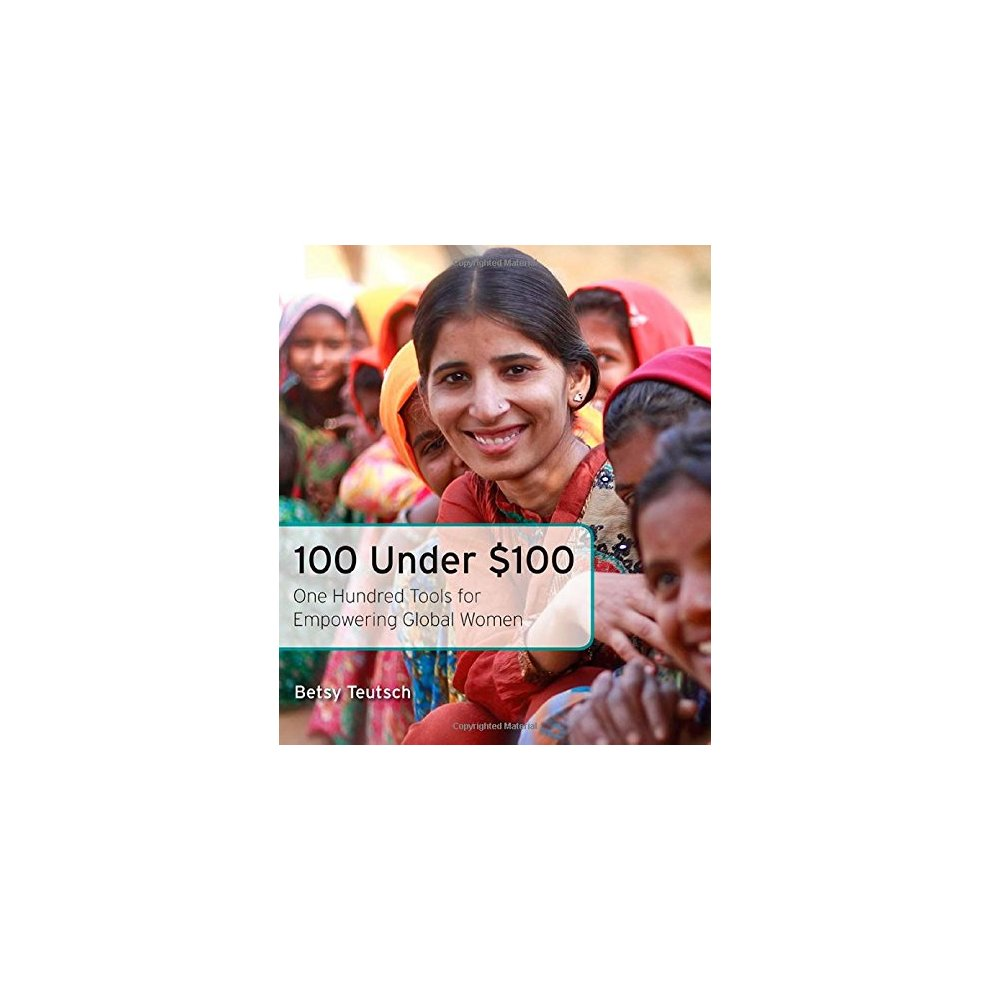 100 Under $100: One Hundred Tools for Empowering Global Women. >