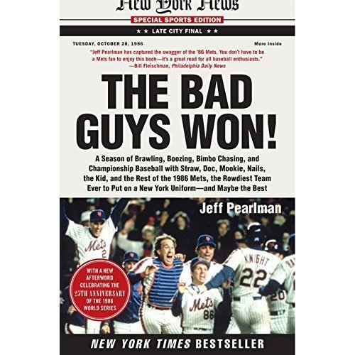 The Bad Guys Won: A Season of Brawling, Boozing, Bimbo Chasing, and Championship Baseball with Straw, Doc, Mookie, Nails, the Kid, and the Rest of...