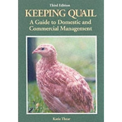 Keeping Quail: A Guide to Domestic and Commercial Management