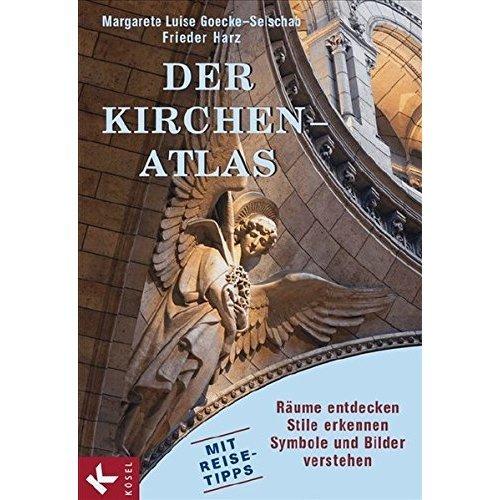 Der Kirchen-Atlas: - Räume entdecken - - Stile erkennen - - Symbole und Bilder verstehen - Mit Reise-Tipps