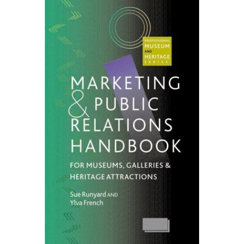Marketing and Public Relations Handbook for Museums, Galleries and Heritage Attractions (Professional Museum & Heritage)