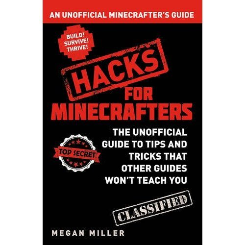 Hacks for Minecrafters: An Unofficial Minecrafters Guide