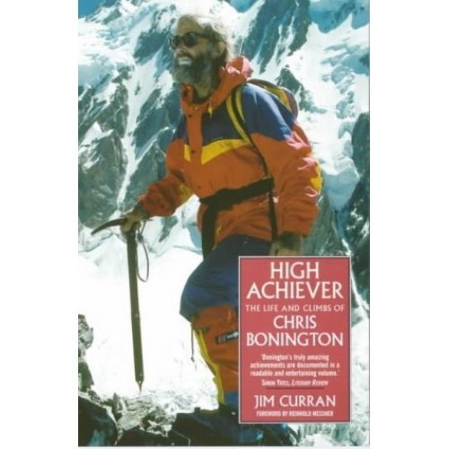 High Achiever: The Life and Times of Chris Bonington: The Life and Climbs of Chris Bonington