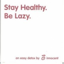 Stay Healthy. Be Lazy: an Easy Detox by Innocent
